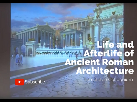 """Life and Afterlife of Ancient Roman Architecture"" – Templeton Colloquium"