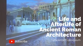 """""""Life and Afterlife of Ancient Roman Architecture"""" – Templeton Colloquium"""