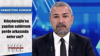Habertürk Gündem - 21 Nisan 2019 (Kılıçdaroğlu'na yapılan saldırının perde arkasında neler var?)