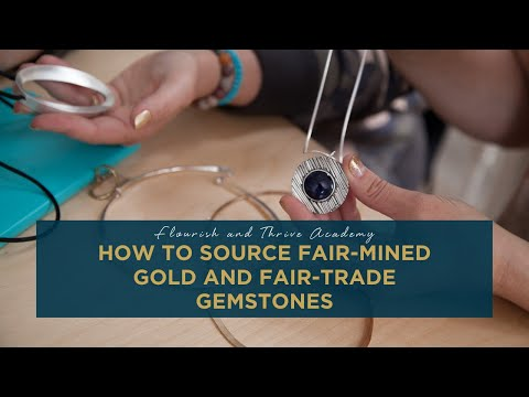 How to Source Fair-Mined Gold and Fair-Trade Gemstones