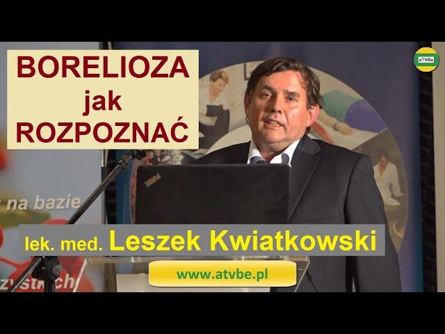 BORELIOZA - JAK ROZPOZNAĆ - MOJE DOŚWIADCZENIA lek. med. Leszek Kwiatkowski BIOLIT 2020