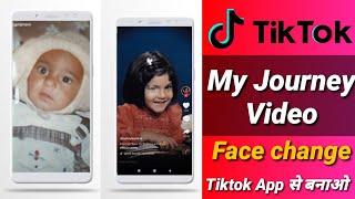Tiktok New Trend My Journey Video |Tiktok App से बनाओ | Face change tik tok video kaise banaye