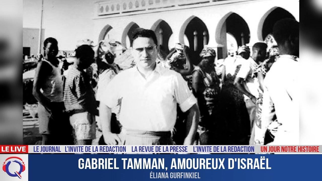 Gabriel Tamman, amoureux d'Israël - Un jour notre Histoire du 13 aout 2021
