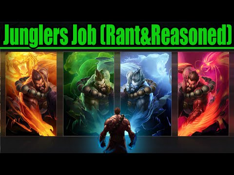 A Jungler Job And Rant (Reasoned and Explained)