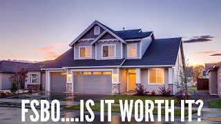 Is it Worth it to Sell my Home by Owner? Plus, What are the Pros/Cons of listing For Sale by Owner?