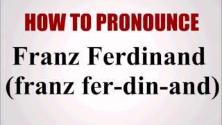 How To Pronounce Franz Ferdinand