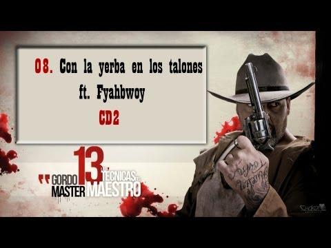 """GORDO MASTER FT. FYAHBWOY 08. Con la yerba en los talones """"LAS 13 TECNICAS DEL MAESTRO"""" CD2"""