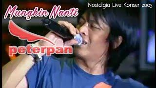 """Gambar cover Peterpan - Mungkin nanti """"Live Konser 2005"""" [NOSTALGIA]"""