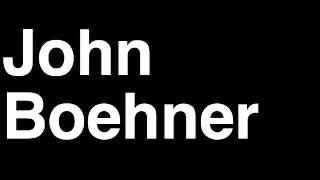 How to Pronounce John Boehner GOP Speaker of the United States House of Representatives