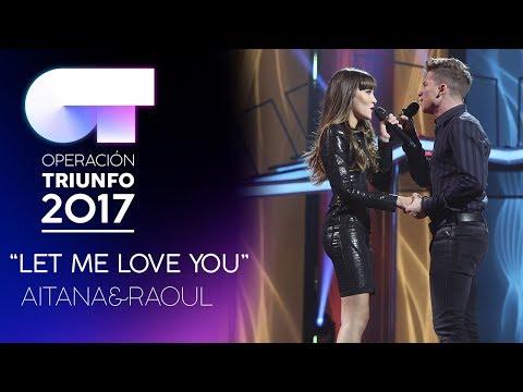 LET ME LOVE YOU - Aitana y Raoul | Gala 6 | OT 2017