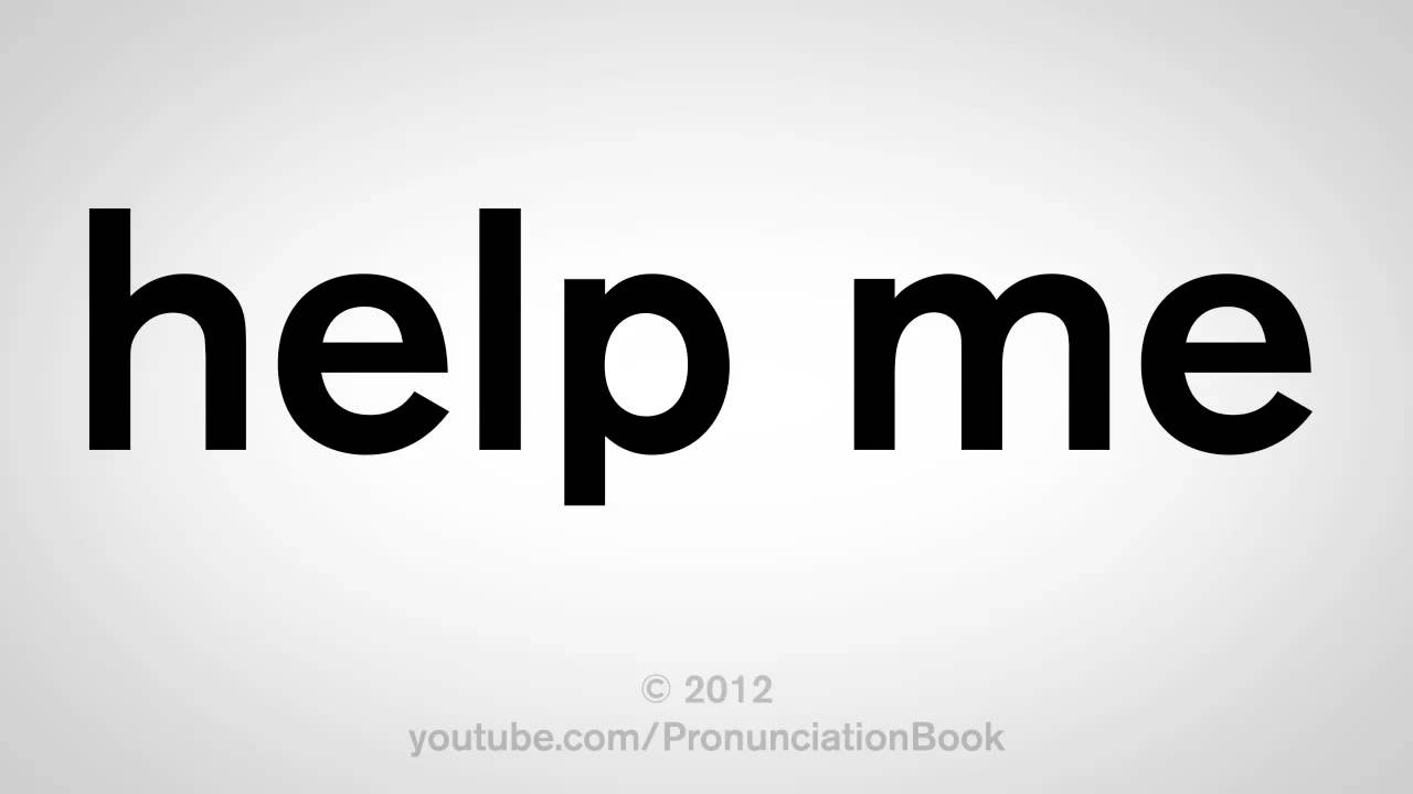 How To Pronounce Help Me