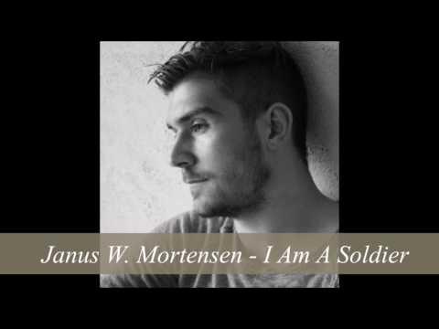 Janus W. Mortensen - I Am A Soldier