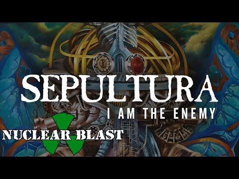 SEPULTURA - I Am The Enemy  (OFFICIAL LYRIC VIDEO)
