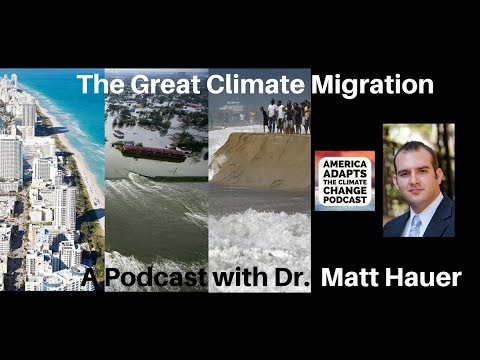The Great Climate Migration:  A Podcast with Dr. Matt Hauer