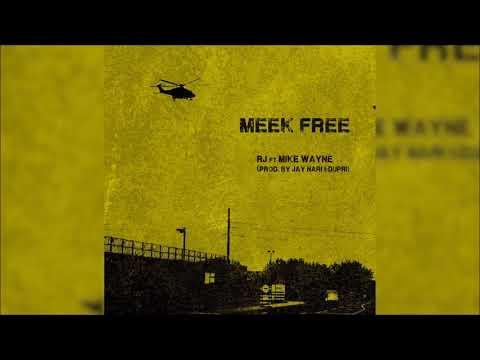 RJ - Meek Free (Feat. Mike Wayne)