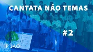 Cantata Não Temas | Parte #2