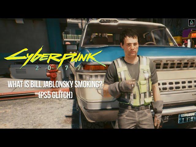 Cyberpunk 2077: What is Bill Jablonsky Smoking? (PS5 Glitch)
