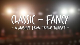"Triple Threat - ""Classic/Fancy"" Cover Mashup"