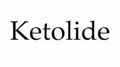 How to Pronounce Ketolide