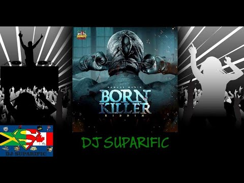 BORN KILLA RIDDIM MIX FT. TOMMY LEE SPARTA, MASICKA & TEEJAY {DJ SUPARIFIC}