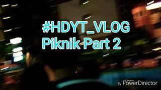 Piknik sahidi familiys PART2 #HDYT_VLOG