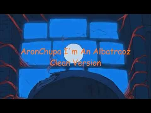 AronChupa - I'm An Albatraoz - CLEAN VERSION - Lyrics
