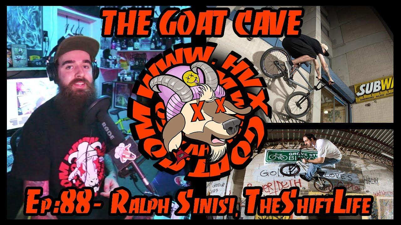 The Goat Cave Podcast (Ep:88- Ralph Sinisi Animal BMX, Martin Ochoa TheShiftLife)