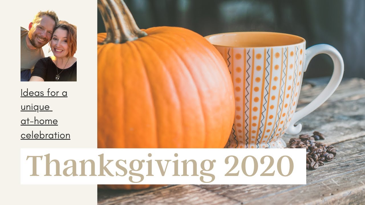 Stuck at home Thanksgiving 2020? Here are some ideas...