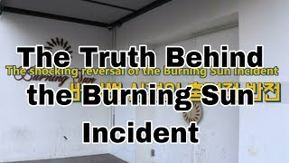 The Truth Behind The Burning Sun Incident