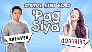 Repeat youtube video Donnalyn Bartolome and Shehyee - 'Pag Siya [Official Lyric Video]