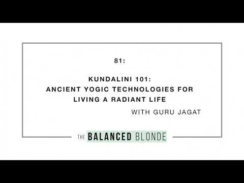 Ep. 81 ft. Guru Jagat - KUNDALINI 101: Ancient Yogic Technologies for Living a Radiant Life