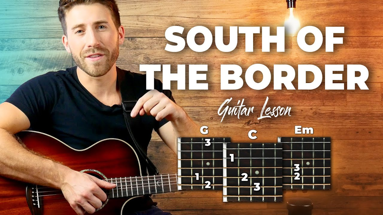 South Of The Border Guitar Tutorial   Ed Sheeran Guitar Lesson With Easy  Chords
