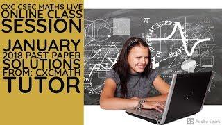 Live Online CXC Maths Class Session Jan. 2018 Past Paper Solutions