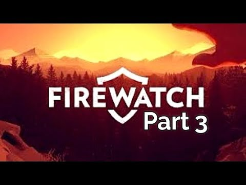 Firewatch Full Gameplay Walkthrough Part 3 Let's Play Playthrough