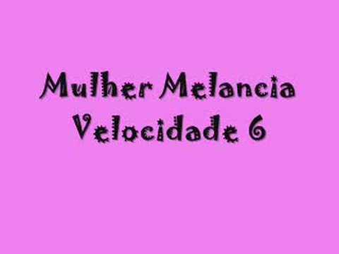 Mulher Melancia-Velocidade 6