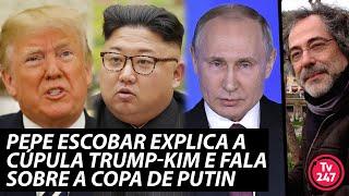 Baixar Pepe Escobar sobre Trump, Kim e Putin