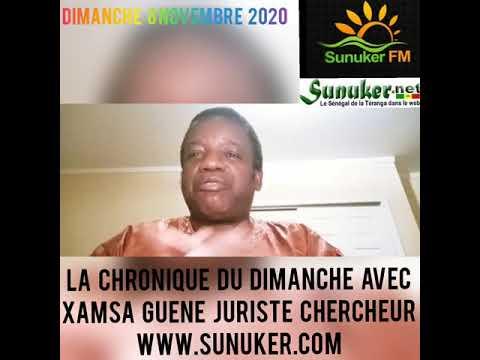 Sunuker Fm présente La Chronique du Dimanche 8 Novembre 2020 avec XAMSA GUENE Juriste Chercheur