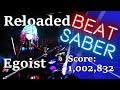 Beat Saber | RELOADED | Expert + (EGOIST) | Mapped By Saut