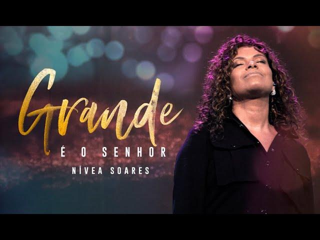 GRANDE É O SENHOR | Nívea Soares (Clipe Oficial)