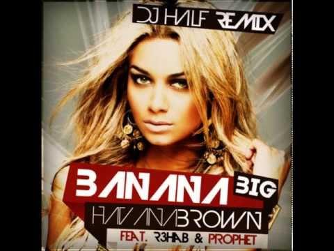 Havana Brown Feat. R3hab & Prophet - Big Banana (DJ HaLF Remix)