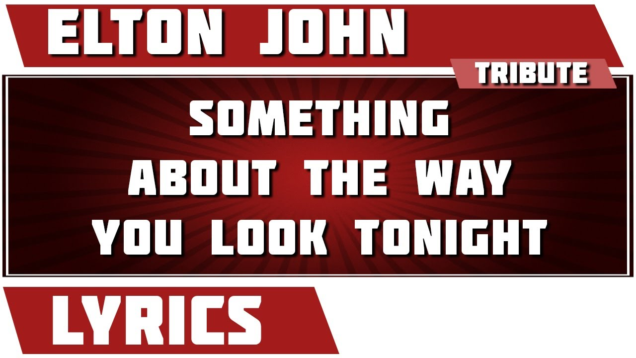 Something about the way you look tonight lyrics