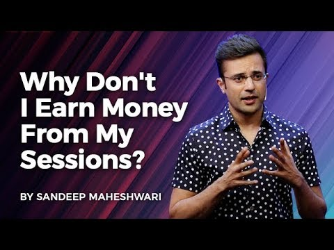 Why Don't I Earn Money From My Sessions? By Sandeep Maheshwari I Hindi