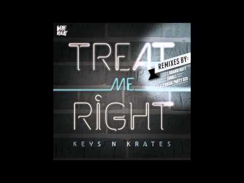 Keys N Krates - Treat Me Right (Grandtheft Remix)