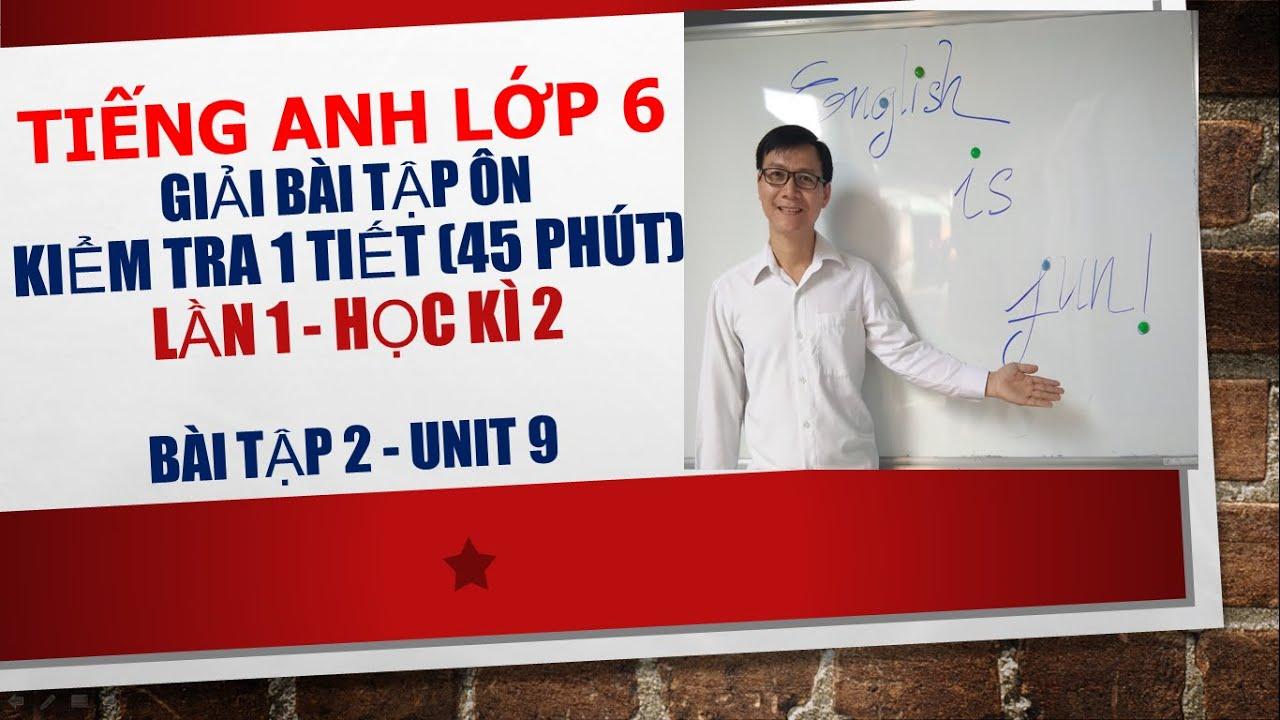 Tiếng Anh lớp 6 – Giải bài tập ôn kiểm tra 1 tiết (45 phút) – Lần 1 – Học kì 2 – câu 2 – Unit 9