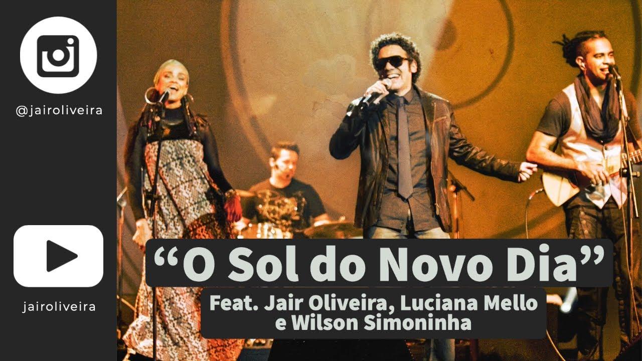 O Sol do Novo Dia (@Jair Oliveira) Feat. Jair Oliveira, Luciana Mello e Wilson Simoninha