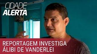 Caso Lucilene: onde está o amigo que pode salvar Vanderlei?