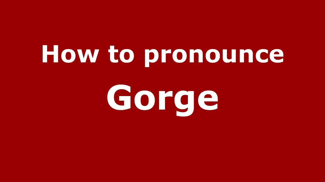 How to pronounce Gorge (American English/US) - PronounceNames.com