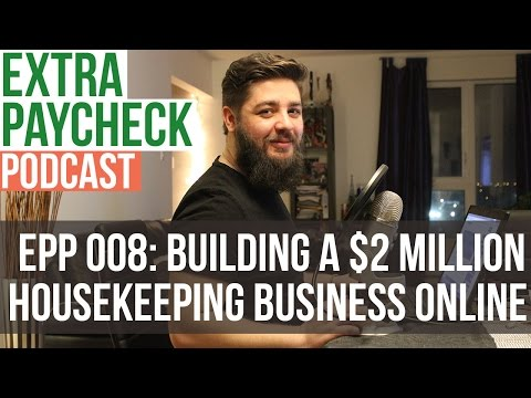 EPP 008: Building $2 Million Housekeeping Business Online - Extra Paycheck Podcast
