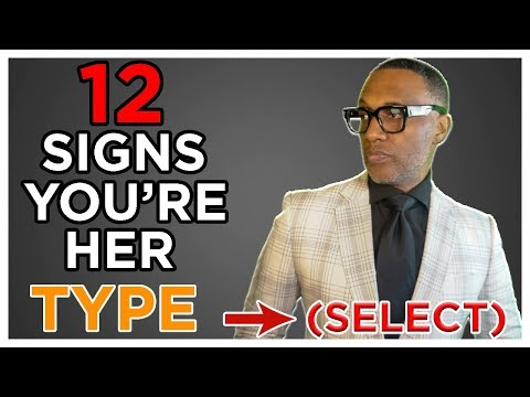 Are You Her Type (SELECT) ? | 12 Signs You're Her Type | Here's How To Know