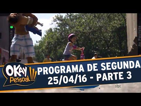 Okay Pessoal!!! (25/04/16) - Segunda - Parte 3
